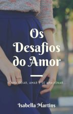 Os Desafios Do Amor by isahhmartins