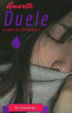 Amarte duele como el infierno by DaraKira