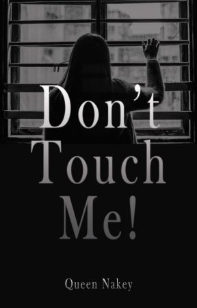 Don't Touch Me by QueenNakey