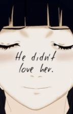 He didn't love her. •narusaku/naruhina• by dearestcommaangelica