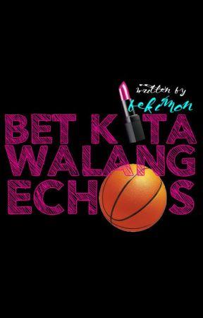 Bet Kita! Walang Echos! by bekimon23