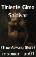 tiniente gimo saldivar(true aswang story) by insomaniac01
