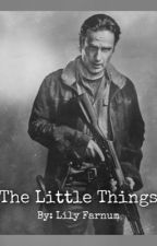 The Little Things ~Rick Grimes~ by JokersPrincess_17