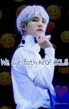 We are Both KPOP IDOLS by JaeJae_Hwa189