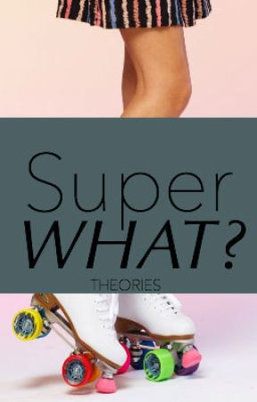 Super What? by theories