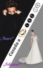 Casada a los 14(louis y tu)||TERMINADA|| by Domm1994