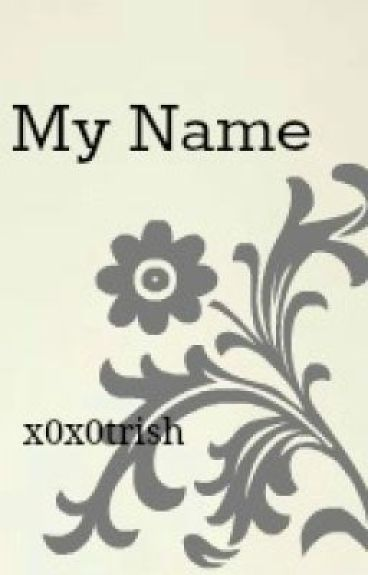 My Name. ~A poem by x0x0trish