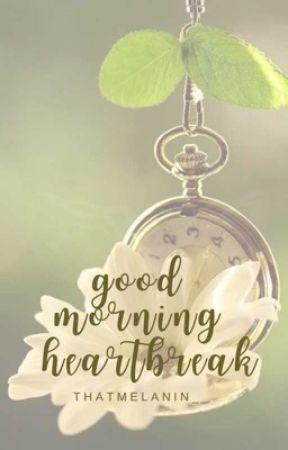 Good Morning Heartbreak by Melanin by ThatMelanin_