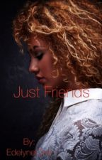 Just friends (Roc Royal  love story)(on hold) by iamedelyne