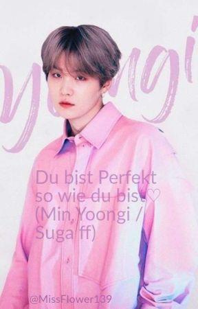Du bist perfekt so wie du bist♡ (Min Yoongi/Suga ff) by MissFlower139