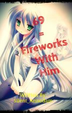69 = Fireworks With Him by Silent_Annodam