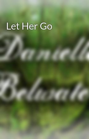 Let Her Go by DanielleBelwater