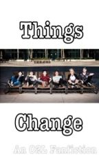 Things Change (A O2L Fanfiction) by Liv_youtube