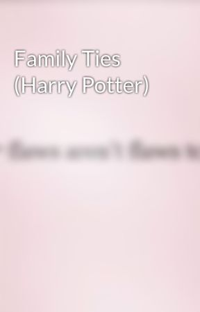 Family Ties (Harry Potter) by justthisgirlwriting2