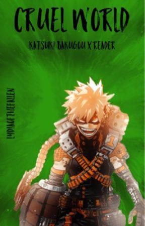 Cruel World (Katsuki Bakugou x Reader) by lydiaofthefallen