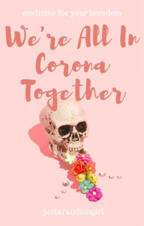 We're All in Corona Together by -justarandomgirl