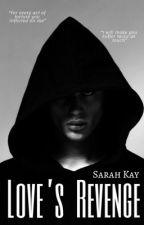 Love's Revenge by sarahkayy09