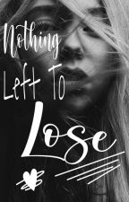 Nothing Left To Lose by CHICHIxoxoEjiofor