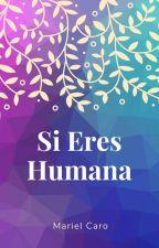 Si Eres Humana by MarielCaro8