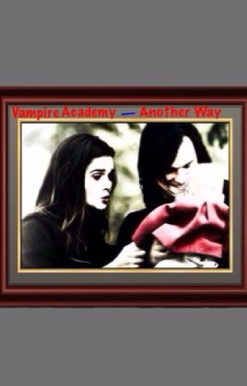 Vampire Academy- Another Way (A Vampire Academy Fanfic)