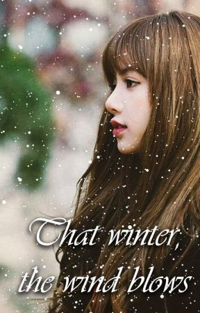THAT WINTER, THE WIND BLOWS (JENLISA) by Entertain_me_slowly