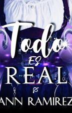 TODO ES REAL by AnnRamirez0ficial