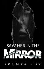 I SAW HER IN THE MIRROR by Soumya_Roy