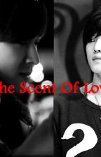 The Scent Of Love/ YunJae Fanfiction by NaraYuuki
