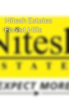 Nitesh Estates Forest Hills by Nitesh_Estates