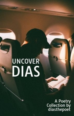 Uncover Dias - A Poetry Collection of My Life by diasthepoet