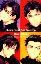 Reversed BatFamily-One-Shots by ShadowandAriasStorys