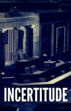 INCERTITUDE by itsme_danielll
