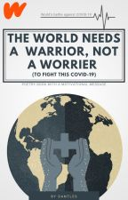 The World Needs a Warrior, Not a Worrier (to fight this COVID-19) by Dantles