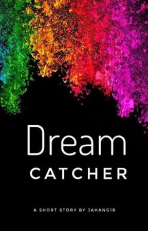 Dream Catcher (Completed) by jahang1r