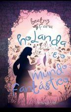 Holanda e o mundo fantástico (primeiros capítulos) by BiaSantos6