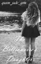 The Billionaire's Daughter [Major Editing + On Hold] by queen_jade_gem