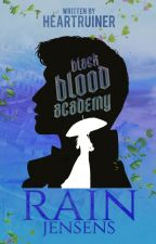 Black Blood Academy: Rain Jensens (TO BE SELF PUBLISHED) by heartruiner