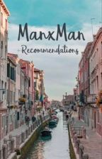ManxMan Recommendations  by im_a_fabulous_bxtch