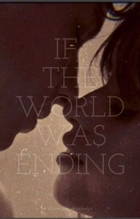 If the world was ending by shawmilajourneys