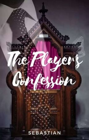The Player's Confession by Sebastien6teen