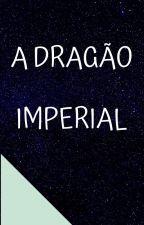 A Dragão Imperial by bolinho-chama