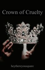 Crown of Cruelty (Yandere Boys x F. Reader) by heythereyousquare