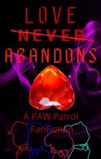 Love Never Abandons || A Multi-Part Paw Patrol FanFic by RamosAverage