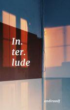 Interlude by aandiradf