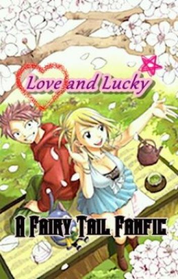 "Love and Lucky (A Fairy Tail ""NaLu"" FanFic)"