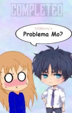Problema mo? (Completed) by WhereAreMyShoes