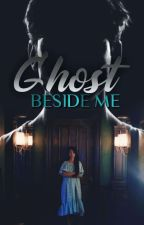 Ghost Beside Me [ COMPLETED ] by dhangstha