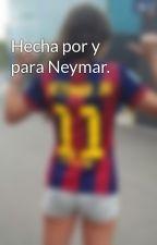 Hecha por y para Neymar. by ISAMOORAL