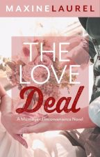 The LOVE DEAL (COMPLETED) by astoldby_maxine