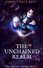 The Unchained Realm: Malvar Empire Book 2 by KimberlyTanithMarie